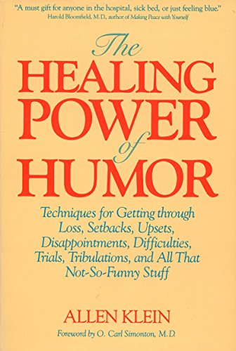 The Healing Power of Humor: Techniques for Getting Through Loss, Setbacks, Upsets, Disappointments, Difficulties, Trials, Tribulations, and All That Not-So-Funny Stuff (Best Medicine For Social Anxiety)