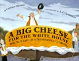 A Big Cheese for the White House, Candace Fleming, 0789425734