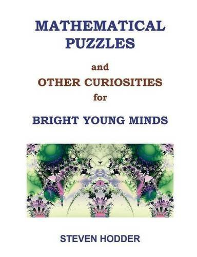 Mathematical Puzzles and Other Curiosities for Bright Young Minds by Steven Mortimer Hodder (2016-05-02)
