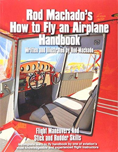 Rod Machado's How to Fly an Airplane Handbook - Flight Maneuvers and Stick and Rudder Skills (Training Airplane Pilot)