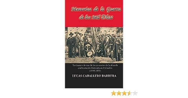 Amazon.com: Memorias de la guerra de los mil días: Testimonio de uno de los causantes de la absurda confrontación fratricida en Colombia (1899-1902) ...