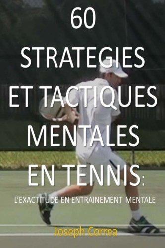 60 Strategies Et Tactiques Mentales En Tennis: L'exactitude En Entrainement Mental (French Edition) by CreateSpace Independent Publishing Platform
