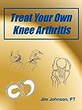 Treat Your Own Knee Arthritis, Pt Johnson, 1608448436