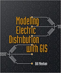 Modeling Electric Distribution with GIS: Bill Meehan ...