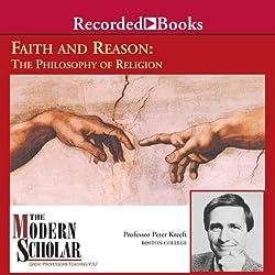 The Modern Scholar: Faith and Reason: The Philosophy of Religion