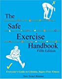 The Safe Exercise Handbook : Everyone's Guide to Lifetime, Injury-Free Fitness, Branner, Toni T., 0757512453