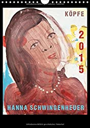 Köpfe 2015  Hanna Schwingenheuer (Wandkalender 2015 DIN A4 hoch): Acrylbilder der Düsseldorfer Künstlerin Hanna Schwingenheuer aus dem fortlaufenden Zyklus `Köpfe' (Monatskalender, 14 Seiten)