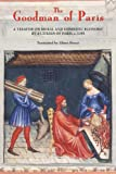 img - for The Goodman of Paris (Le M nagier de Paris): A Treatise on Moral and Domestic Economy by A Citizen of Paris, c.1393 book / textbook / text book