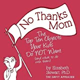 No Thanks Mom: The Top Ten Objects Your Kids Do NOT Want (and what to do with them) (The Savvy Appraiser)