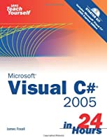 Sams Teach Yourself Visual C# 2005 in 24 Hours, Complete Starter Kit Front Cover