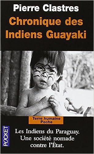 Pierre Clastres - Chronique des Indiens Guayaki