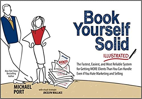 Book yourself solid illustrated the fastest easiest and most book yourself solid illustrated the fastest easiest and most reliable system for getting more clients than you can handle even if you hate marketing and solutioingenieria Images