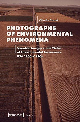 Photographs of Environmental Phenomena: Scientific Images in the Wake of Environmental Awareness, USA 1860s-1970s