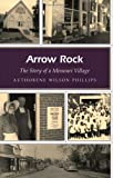 Arrow Rock, Authorene Wilson Phillips, 0826215750