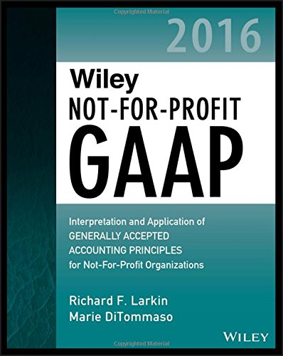 Wiley Not for Profit GAAP 2016 Interpretation and Application of Generally Accepted Accounting Principles Wiley Regulatory Reporting