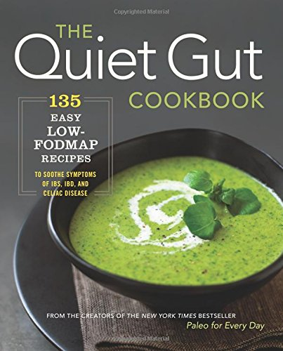 The Quiet Gut Cookbook: 135 Easy Low-FODMAP Recipes to Soothe Symptoms of IBS, IBD, and Celiac Disease [Sonoma Press] (Tapa Blanda)