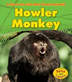Howler Monkey (A Day in the Life: Rain Forest Animals)