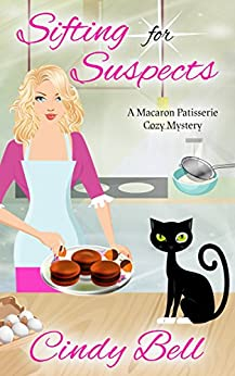 Sifting for Suspects (A Macaron Patisserie Cozy Mystery Book 1) by [Bell, Cindy]