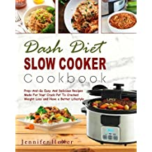 Dash Diet Slow Cooker Cookbook: Prep-And-Go Easy And Delicious Recipes Made For Your Crock Pot To Cracked Weight Loss and Have a Better Lifestyle( Lower Blood Pressure, Vegan Diet, Vegetarian Diet)