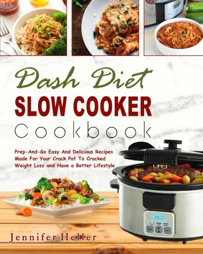 Dash Diet Slow Cooker Cookbook: Prep-And-Go Easy And Delicious Recipes Made For Your Crock Pot To Cracked Weight Loss and Have a Better Lifestyle( Lower Blood Pressure, Vegan Diet, Vegetarian Diet) cover
