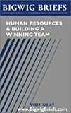 img - for Bigwig Briefs: Human Resources & Building a Winning Team - Industry Experts Reveal the Secrets to Hiring, Retaining Employees, Fostering Teamwork, and Building a Winning Team book / textbook / text book