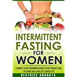 Intermittent Fasting for Women:  A Simple 14-Day Beginner's Guide to Fast Weight Loss, Fat Burn, and A Healthy Longer Life.