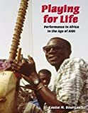 Playing for Life : Performance in Africa in the Age of AIDS, Bourgault, Louise Manon, 0890891257