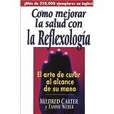 Como Mejorar la Salud Con la Reflexologia: El Arte de Curar al Alcance de su Mano / Body Reflexology