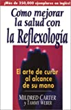Como Mejorar la Salud Con al Reflexologia, Carter, Mildred and Weber, Tammy, 0138580448