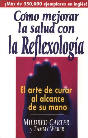 Como Mejorar LA Salud Con LA Reflexologia: El Arte De Curar Al Alcance De Su Mano (Spanish Edition) by Prentice Hall Direct