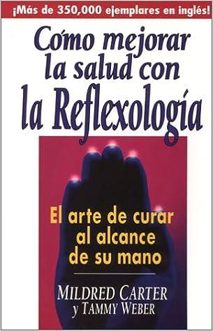 Como Mejorar La Salud Con La Reflexologia El Arte De Curar Al Alcance De Su Mano Spanish Edition Carter Mildred Weber Tammy 9780138580445 Books