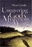 Uncovering God's Mysterious Ways, Alton Gansky, 0805427236