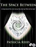 The Space Between - An Inspirational Tale of the Journey out of the Ego-Mind and into Spirit