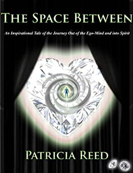 The Space Between - An Inspirational Tale of the Journey out of the Ego-Mind and into Spirit by [Reed, Patricia]
