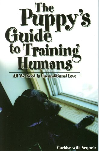 The Puppy's Guide to Training Humans: All We Need is Unconditional Love PDF