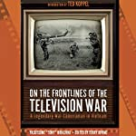 On the Frontlines of the Television War: A Legendary War Cameraman in Vietnam | Yasutsune Hirashiki,Terry Irving - editor