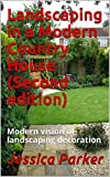 Landscaping in a Modern Country House (Second edition): Modern vision of landscaping decoration