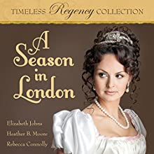 A Season in London: Timeless Regency Collection, Book 6 Audiobook by Elizabeth Johns, Heather B. Moore, Rebecca Connolly Narrated by Sarah Zimmerman