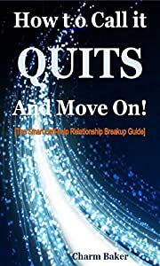 How to Call it Quits and Move On (The Smart Self-help Relationship Breakup Guide)