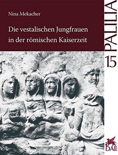 Die vestalischen Jungfrauen in der römischen Kaiserzeit (Palilia, Band 15)
