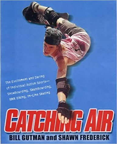 Epub Descargar Catching Air: The Excitement And Daring Of Individual Action Sports - Snowboarding, Skateboarding, Bmx Biking, In-line Skating