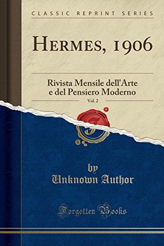 Hermes, 1906, Vol. 2: Rivista Mensile dell'Arte e del Pensiero Moderno (Classic Reprint)