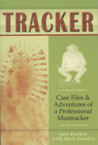 Tracker: Case Files & Adventures of a Professional Mantracker Matt Condon Joel Hardin