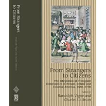 From Strangers to Citizens: The Integration of Immigrant Communities in Britain, Ireland and Colonial America, 1550-1750 by Randolph Vigne, Charles Littleton (2001) Paperback