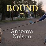 Bound: A Novel   Antonya Nelson