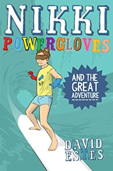 Nikki Powergloves and the Great Adventure (The Adventures of Nikki Powergloves Book 4) by [Estes, David]
