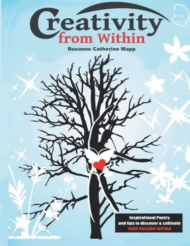 Creativity From Within: Inspirational Poetry and Tips to Discover & Cultivate Your Passion Within
