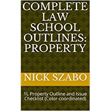 Complete Law School Outlines: Property: 1L Property Outline and Issue Checklist (Color-coordinated)