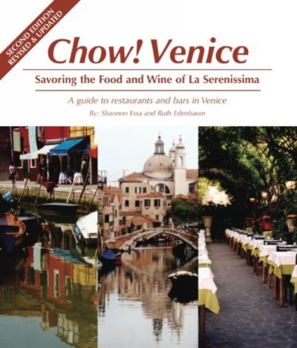 Chow Venice: Savoring the Food and Wine of La Serenissima, Second Edition ( Revised and Updated)