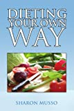 Dieting Your Own Way, Sharon Musso, 1441552960